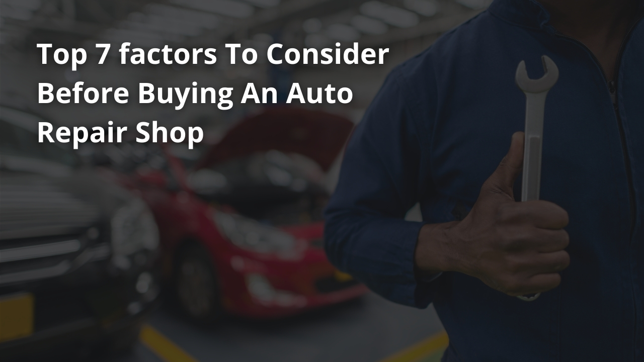 Top 7 factors To Consider Before Buying An Auto Repair Shop