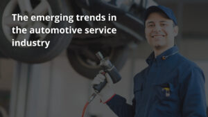 The emerging trends in the automotive service industry