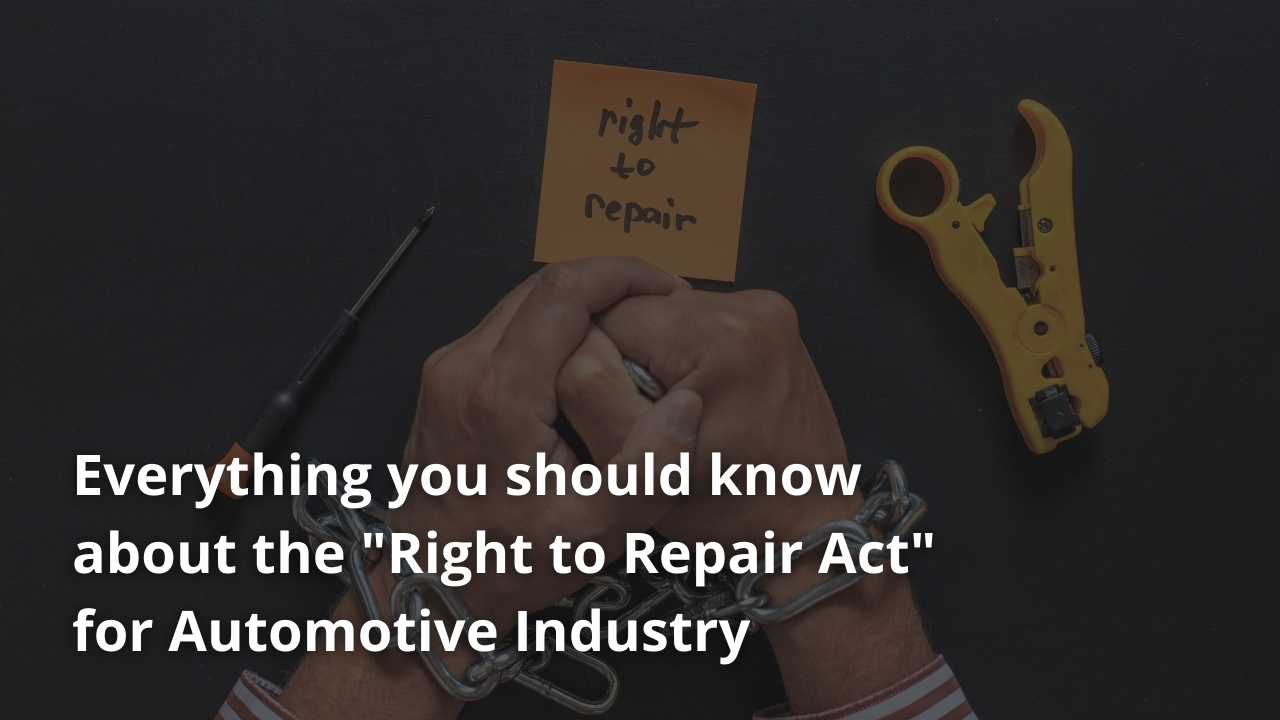 """Everything you should know about the """"Right to Repair Act"""" for Automotive Industry"""